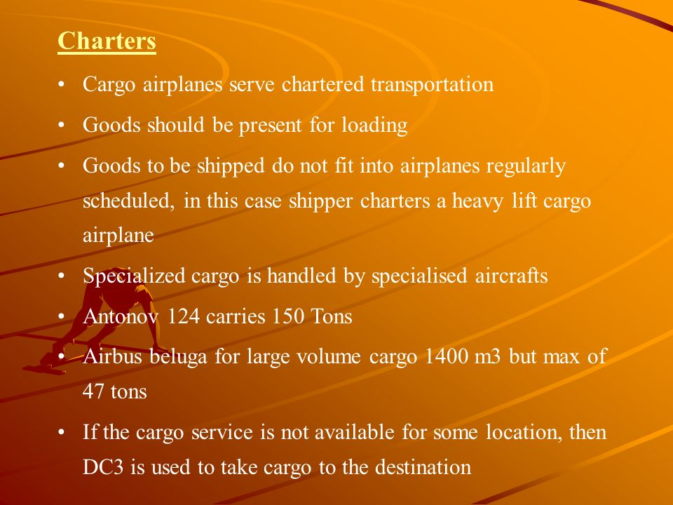 Charters Cargo airplanes serve chartered transportation