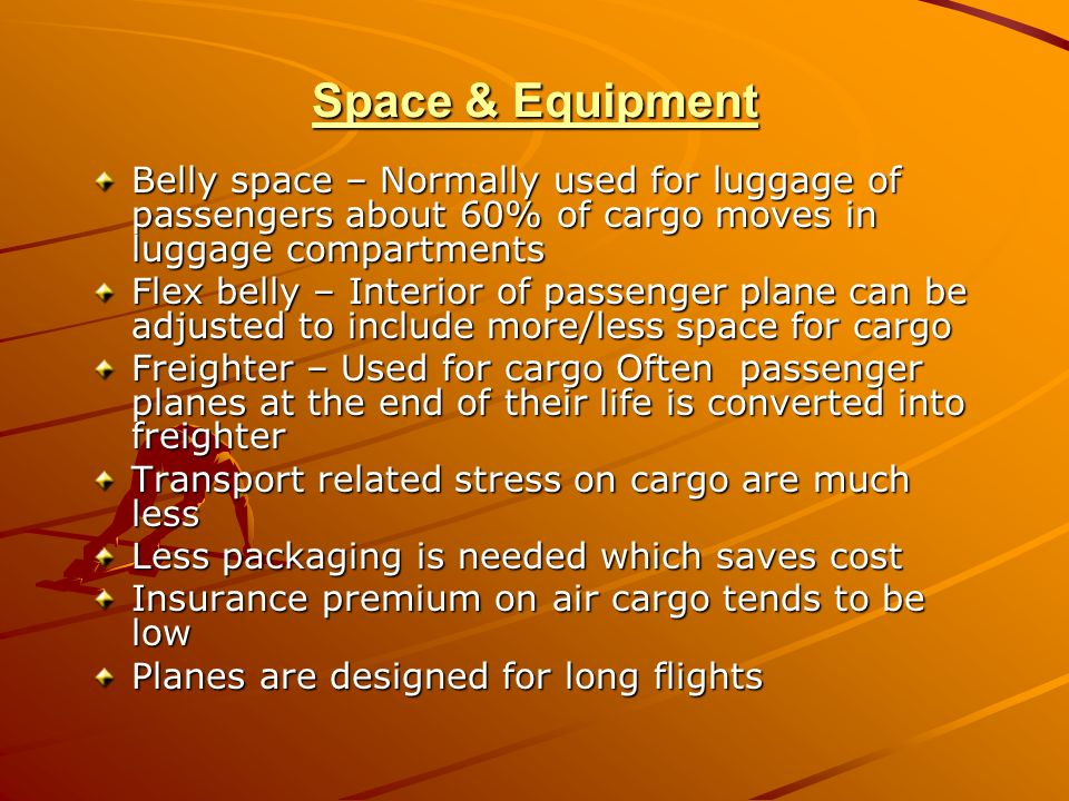 Space & Equipment Belly space – Normally used for luggage of passengers about 60% of cargo moves in luggage compartments.