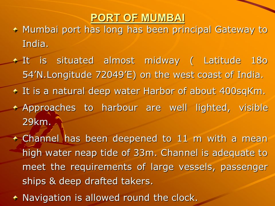PORT OF MUMBAI Mumbai port has long has been principal Gateway to India.