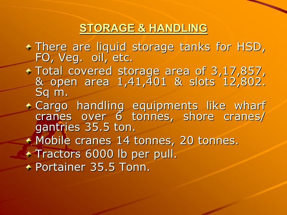 STORAGE & HANDLING There are liquid storage tanks for HSD, FO, Veg. oil, etc.