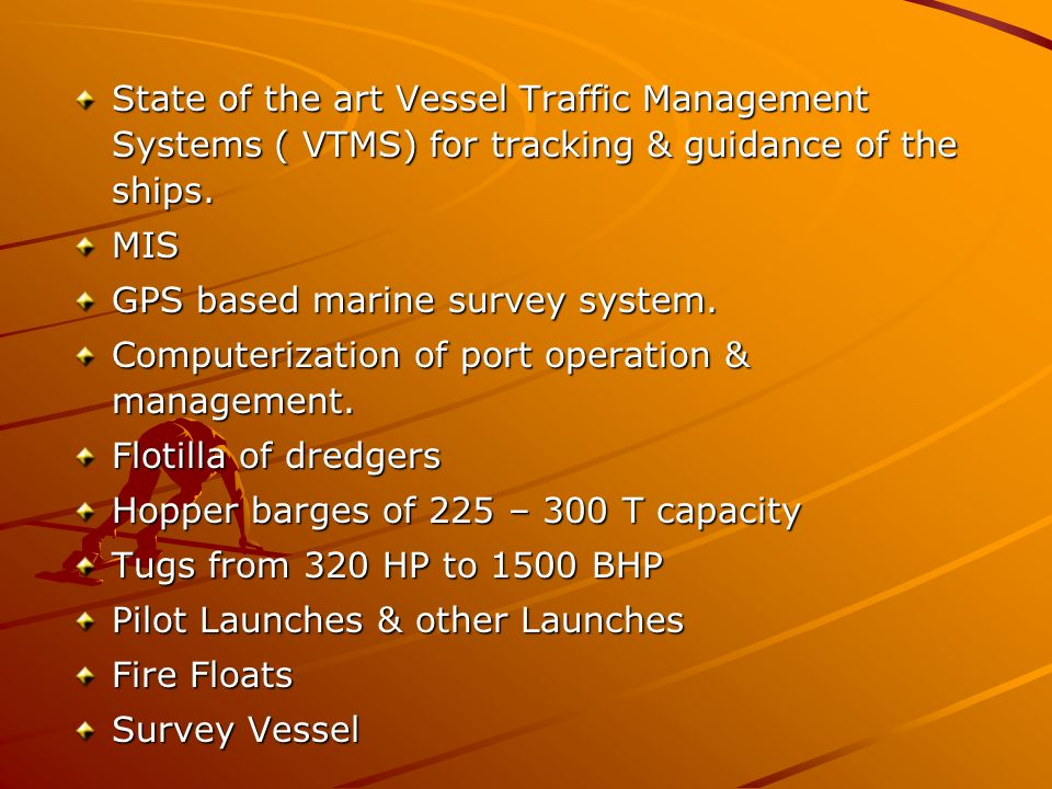 State of the art Vessel Traffic Management Systems ( VTMS) for tracking & guidance of the ships.