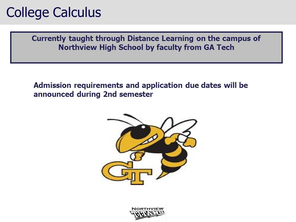 College CalculusCurrently taught through Distance Learning on the campus of. Northview High School by faculty from GA Tech.