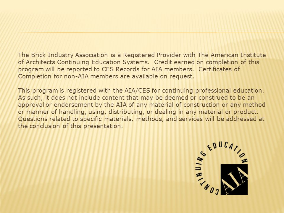 The Brick Industry Association is a Registered Provider with The American Institute of Architects Continuing Education Systems. Credit earned on completion of this program will be reported to CES Records for AIA members. Certificates of Completion for non-AIA members are available on request.