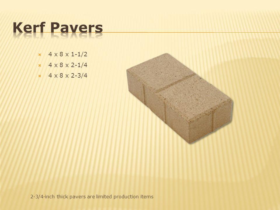 Kerf Pavers 4 x 8 x 1-1/2 4 x 8 x 2-1/4 4 x 8 x 2-3/4