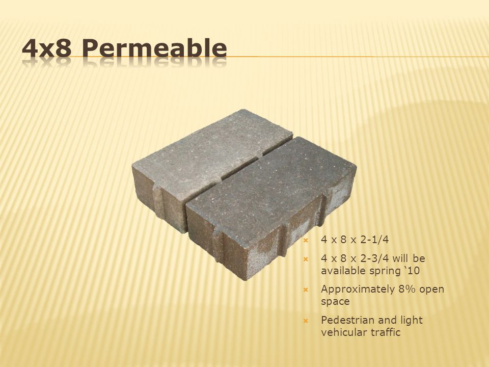 4x8 Permeable 4 x 8 x 2-1/4 4 x 8 x 2-3/4 will be available spring '10