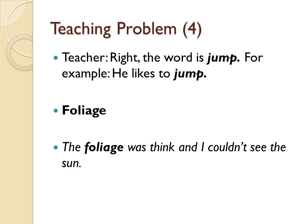 Teaching Problem (4) Teacher: Right, the word is jump.