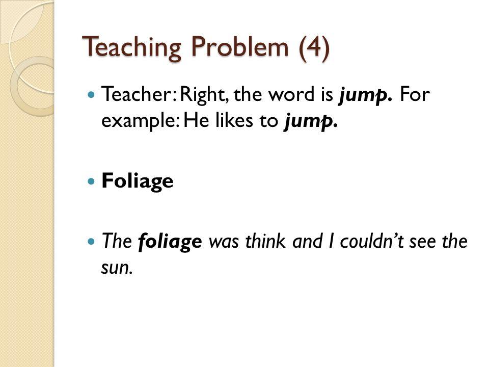 Teaching Problem (4) Teacher: Right, the word is jump.