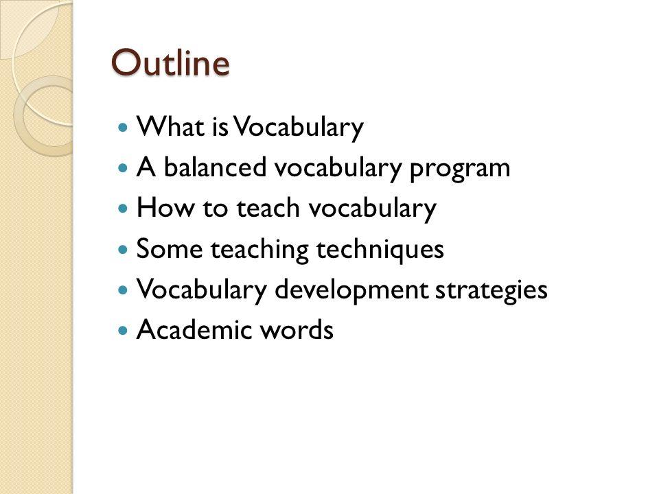 Outline What is Vocabulary A balanced vocabulary program