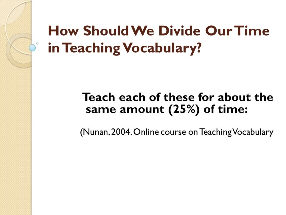 How Should We Divide Our Time in Teaching Vocabulary
