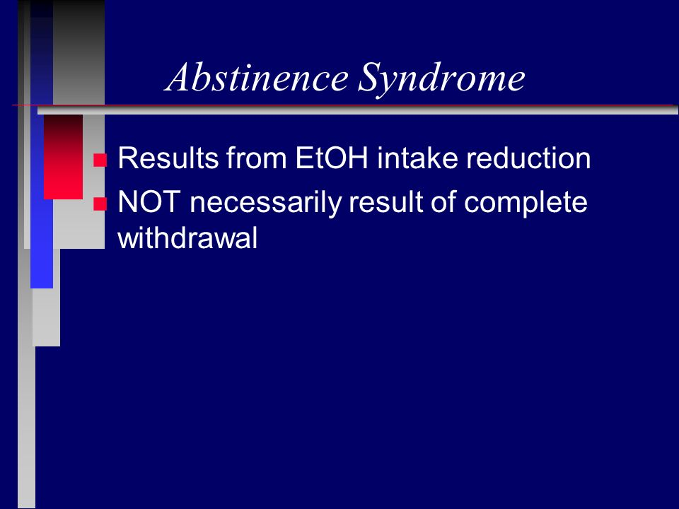 Abstinence Syndrome Results from EtOH intake reduction