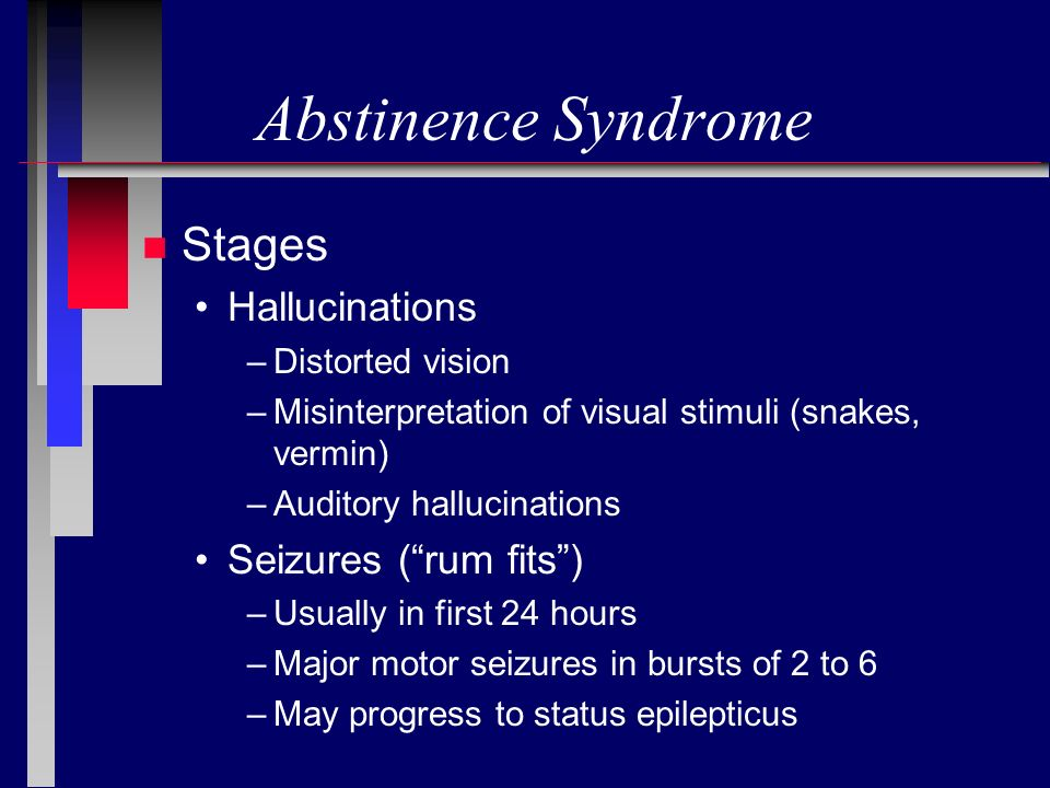Abstinence Syndrome Stages Hallucinations Seizures ( rum fits )