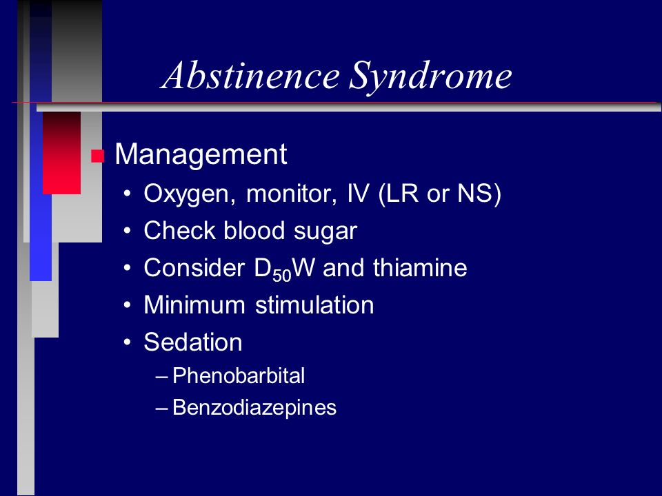 Abstinence Syndrome Management Oxygen, monitor, IV (LR or NS)