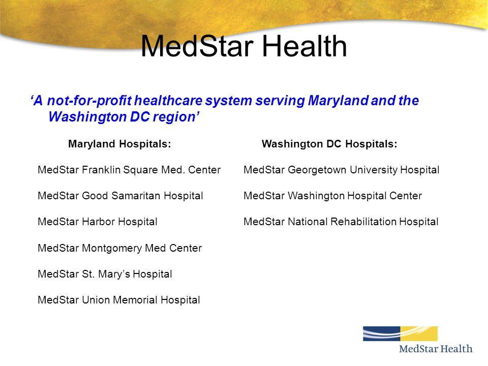 MedStar Health 'A not-for-profit healthcare system serving Maryland and the Washington DC region' Maryland Hospitals: