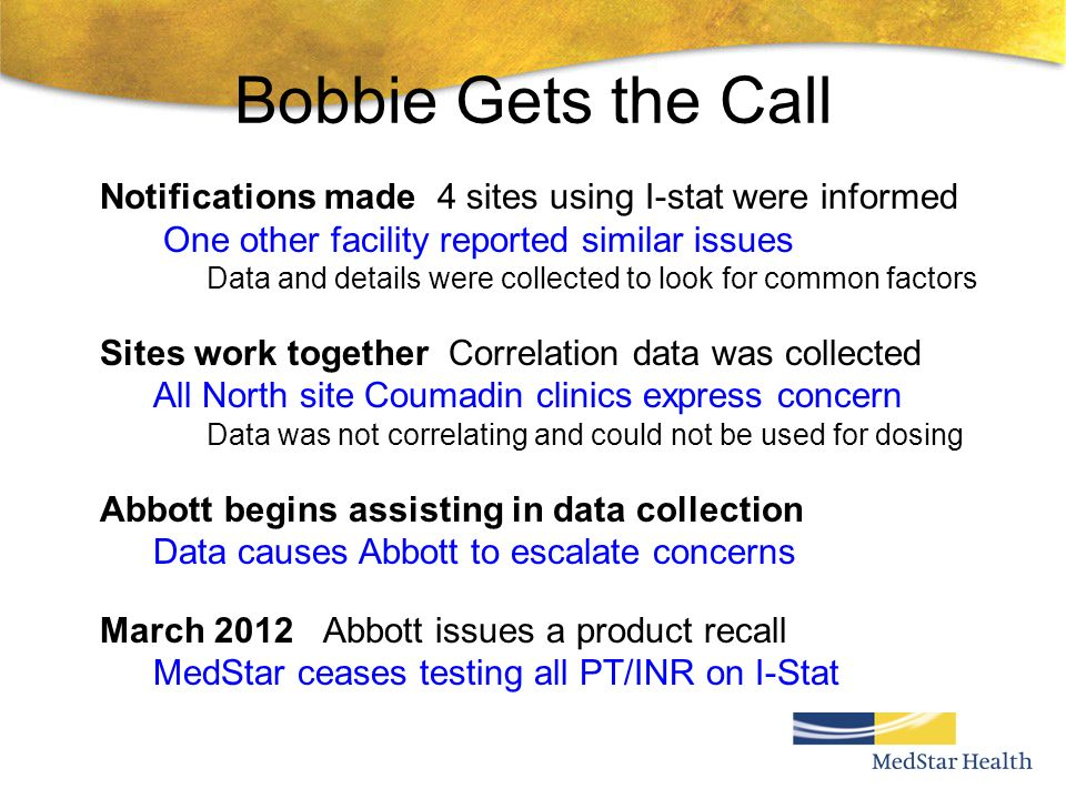 Bobbie Gets the Call Notifications made 4 sites using I-stat were informed. One other facility reported similar issues.