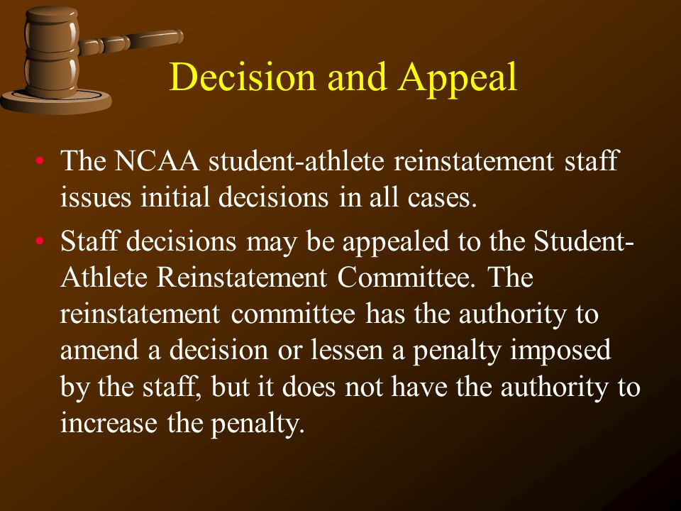 Decision and Appeal The NCAA student-athlete reinstatement staff issues initial decisions in all cases.