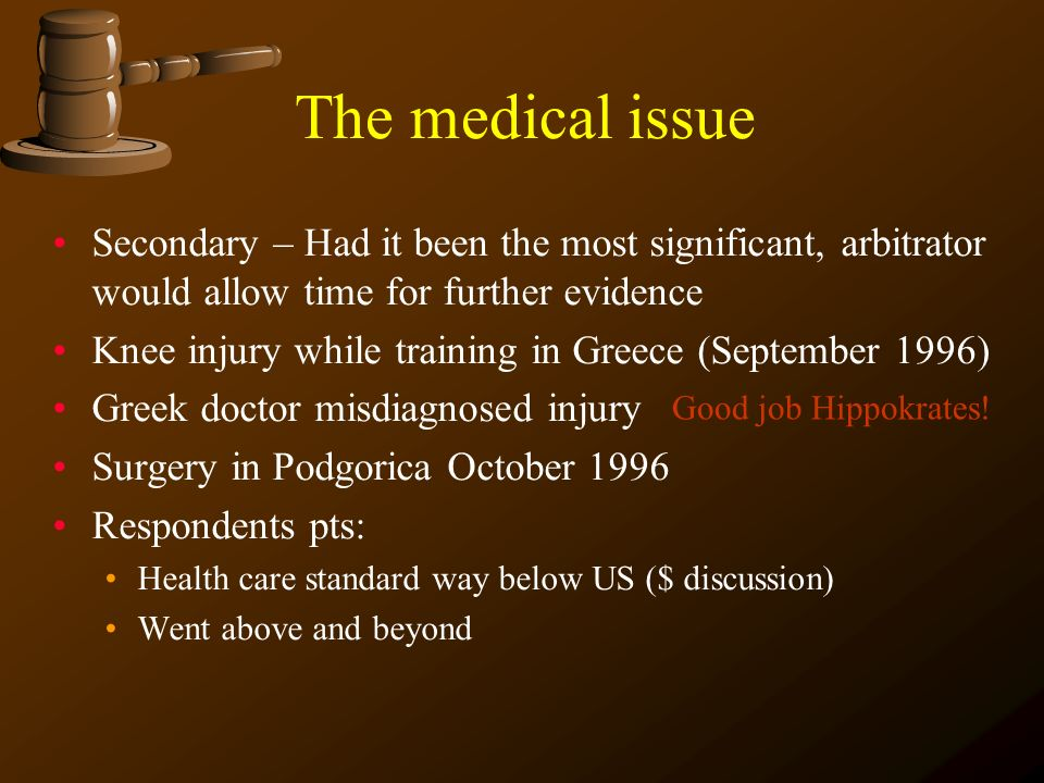The medical issue Secondary – Had it been the most significant, arbitrator would allow time for further evidence.