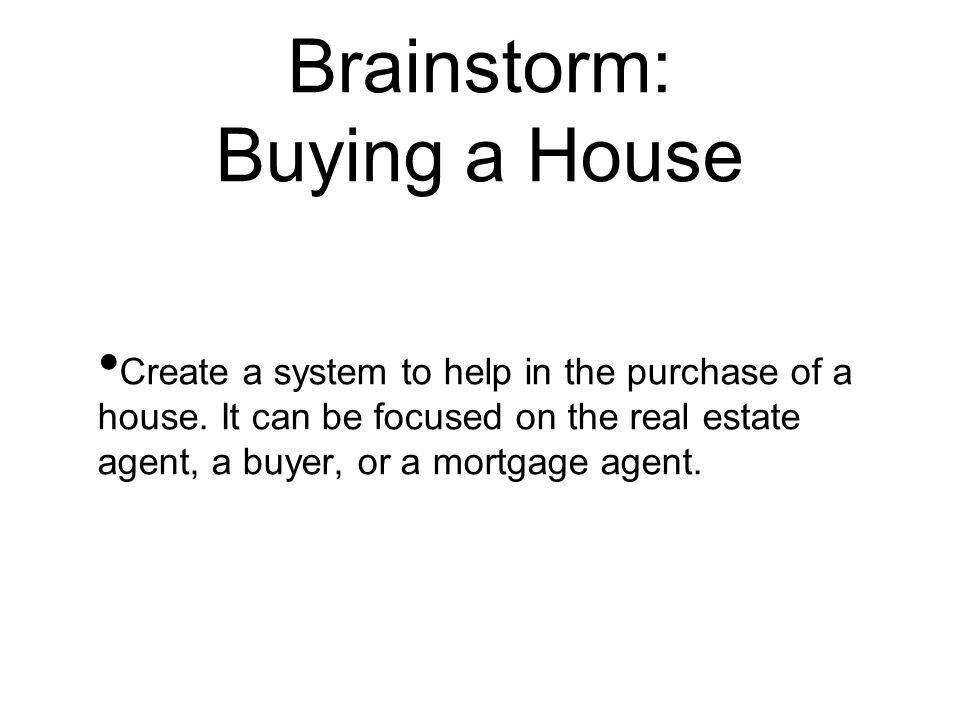 Brainstorm: Buying a House
