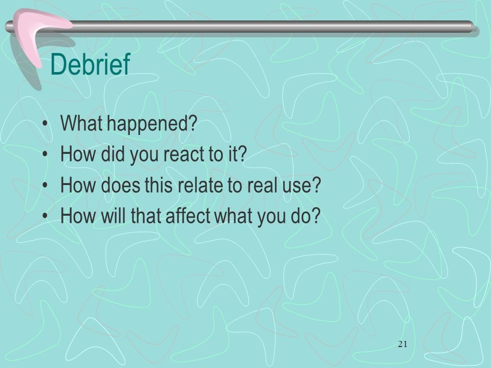 Debrief What happened How did you react to it