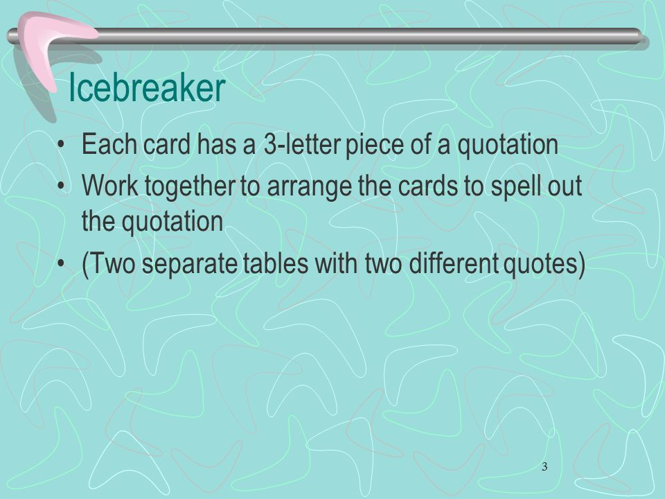 Icebreaker Each card has a 3-letter piece of a quotation