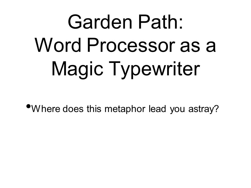 Garden Path: Word Processor as a Magic Typewriter