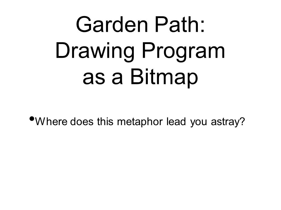 Garden Path: Drawing Program as a Bitmap