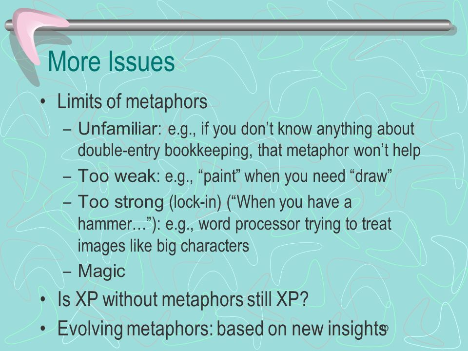 More Issues Limits of metaphors Is XP without metaphors still XP