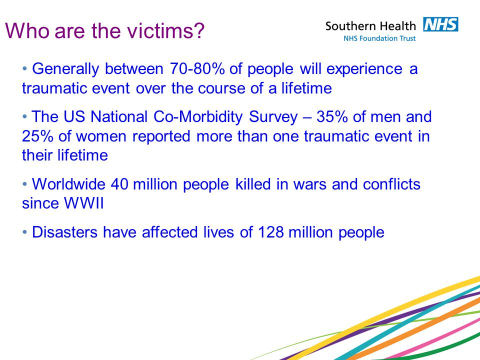 Who are the victims Generally between 70-80% of people will experience a traumatic event over the course of a lifetime.