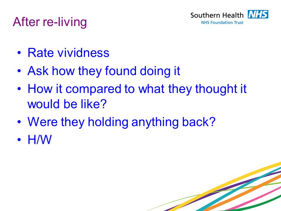 After re-living Rate vividness. Ask how they found doing it. How it compared to what they thought it would be like