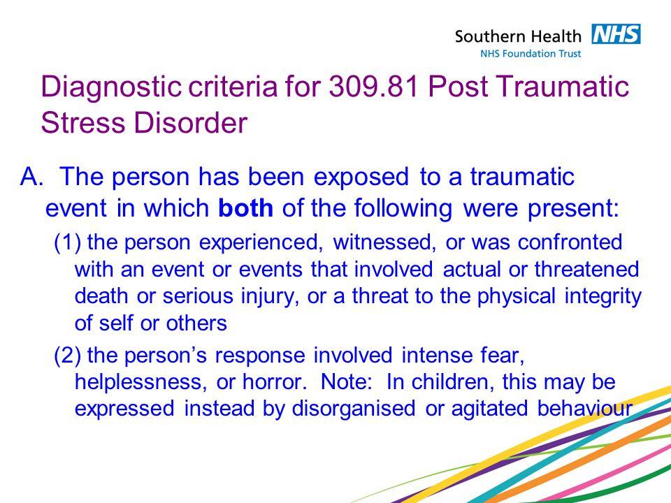 Diagnostic criteria for 309.81 Post Traumatic Stress Disorder