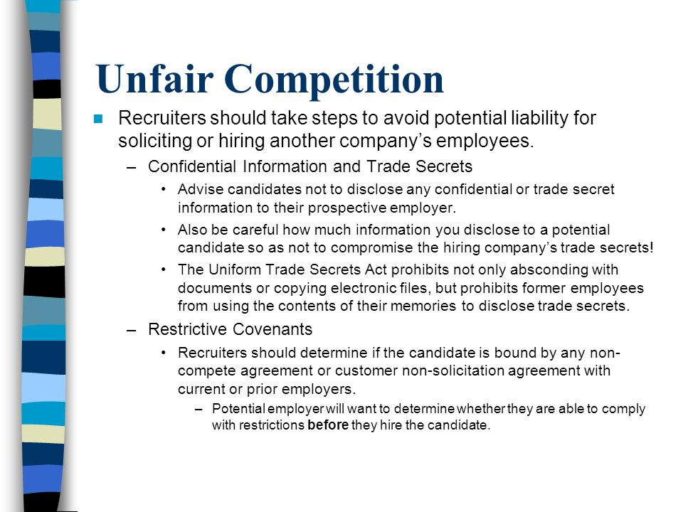 Unfair Competition Recruiters should take steps to avoid potential liability for soliciting or hiring another company's employees.