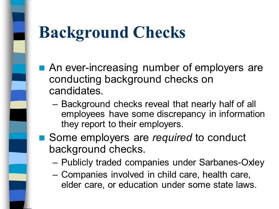 Background Checks An ever-increasing number of employers are conducting background checks on candidates.