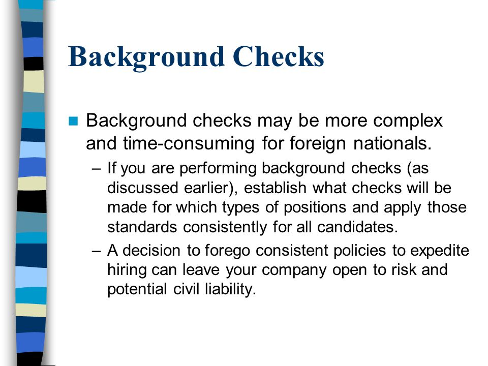 Background Checks Background checks may be more complex and time-consuming for foreign nationals.