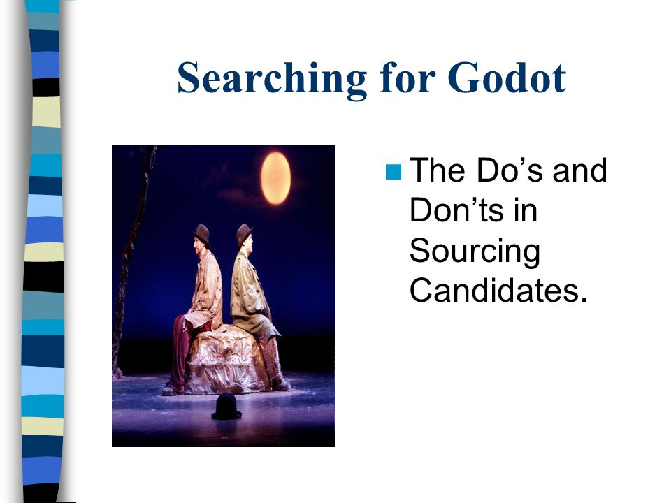 Searching for Godot The Do's and Don'ts in Sourcing Candidates.