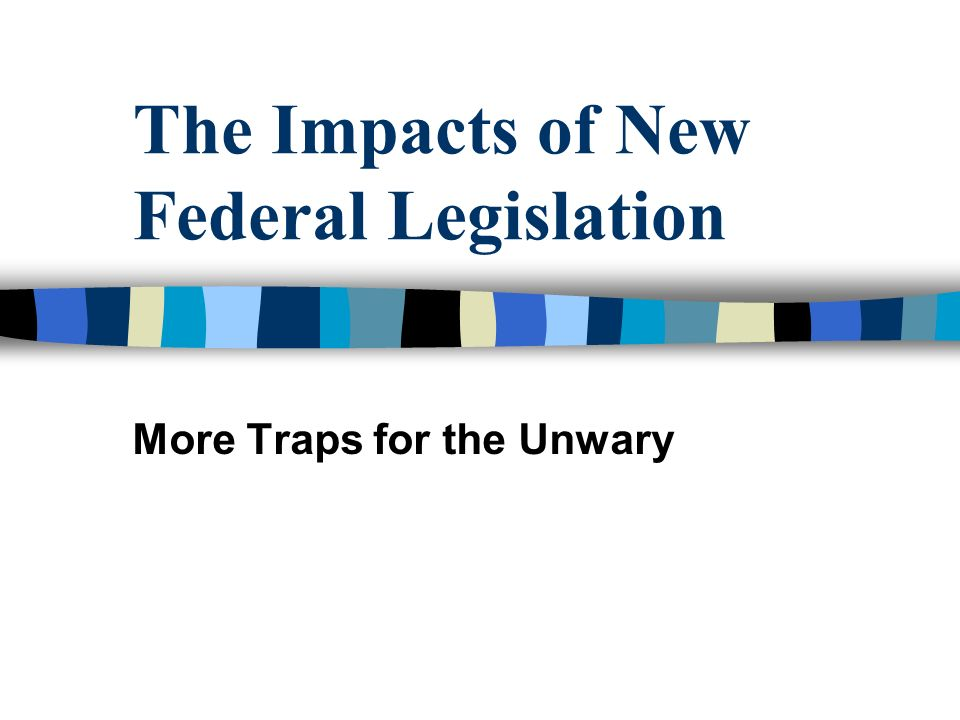 The Impacts of New Federal Legislation