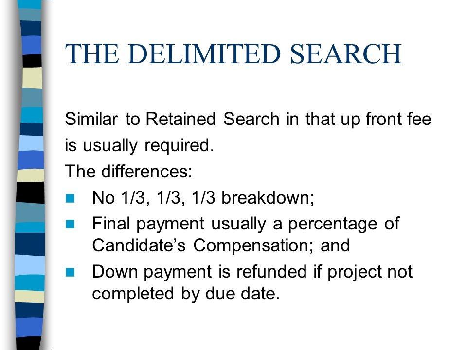 THE DELIMITED SEARCH Similar to Retained Search in that up front fee