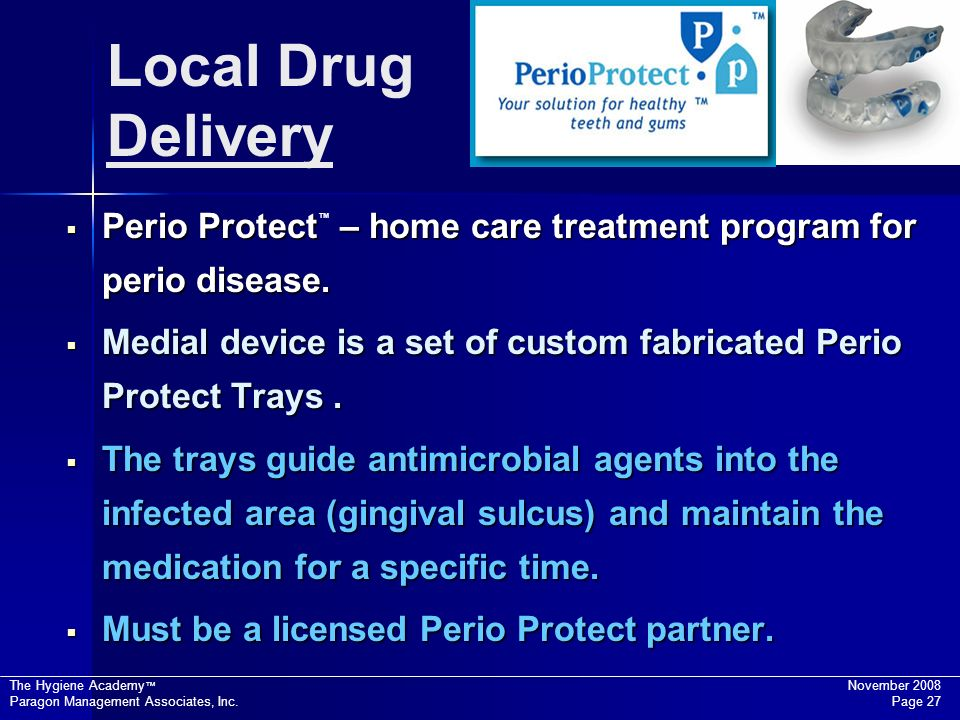 Local Drug Delivery Perio Protect™ – home care treatment program for perio disease.