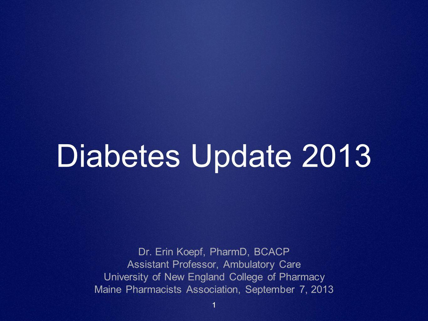 Diabetes Update 2013 Dr. Erin Koepf, PharmD, BCACP