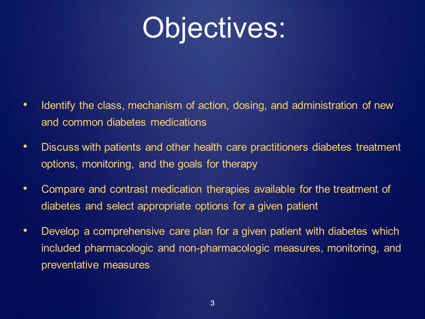 Objectives: Identify the class, mechanism of action, dosing, and administration of new and common diabetes medications.
