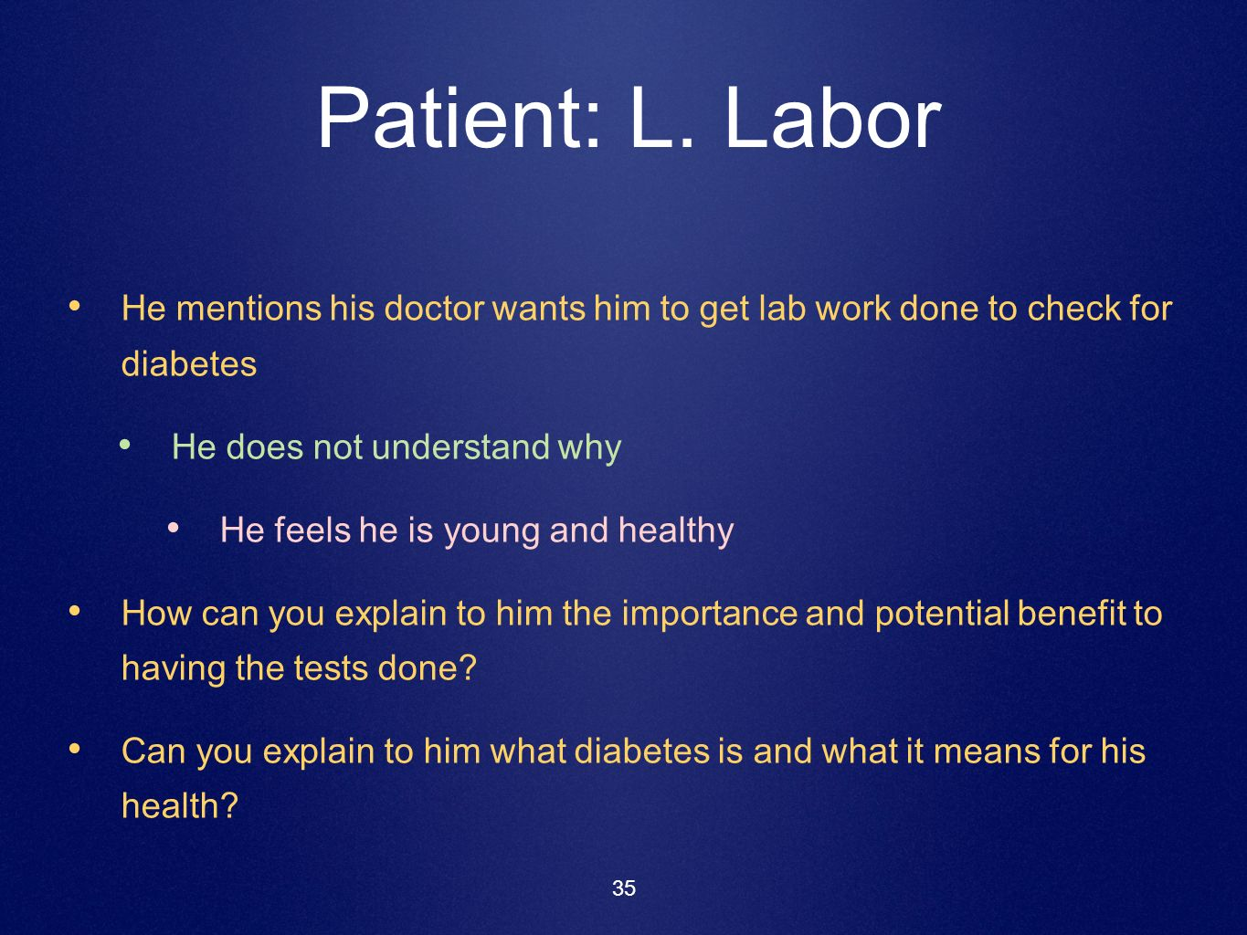 Patient: L. Labor He mentions his doctor wants him to get lab work done to check for diabetes. He does not understand why.