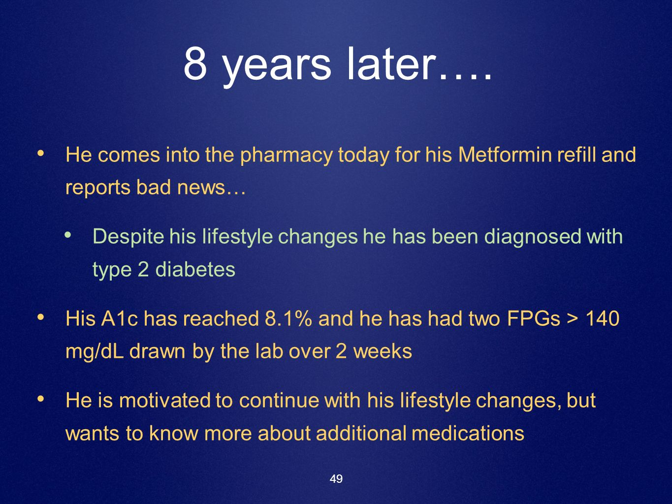 8 years later…. He comes into the pharmacy today for his Metformin refill and reports bad news…
