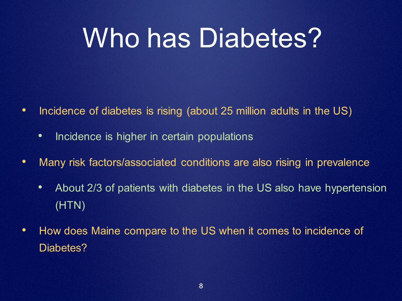 Who has Diabetes Incidence of diabetes is rising (about 25 million adults in the US) Incidence is higher in certain populations.