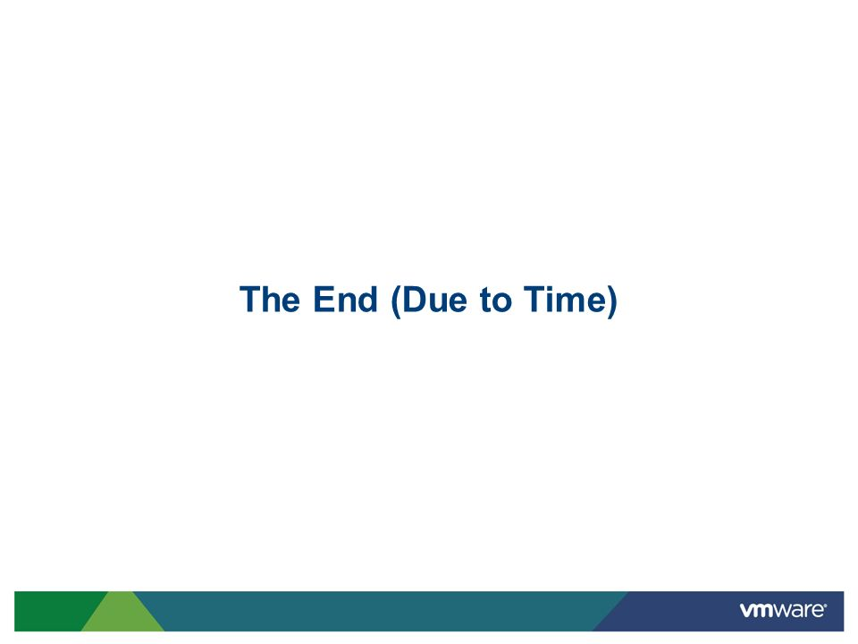 The End (Due to Time)