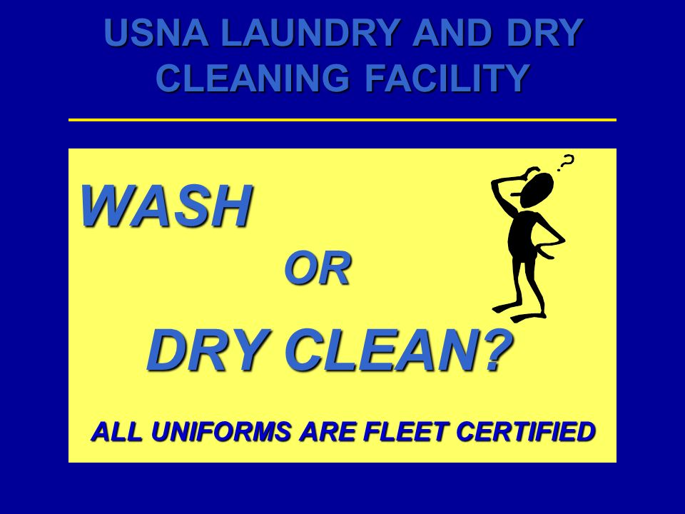 WASH OR DRY CLEAN ALL UNIFORMS ARE FLEET CERTIFIED