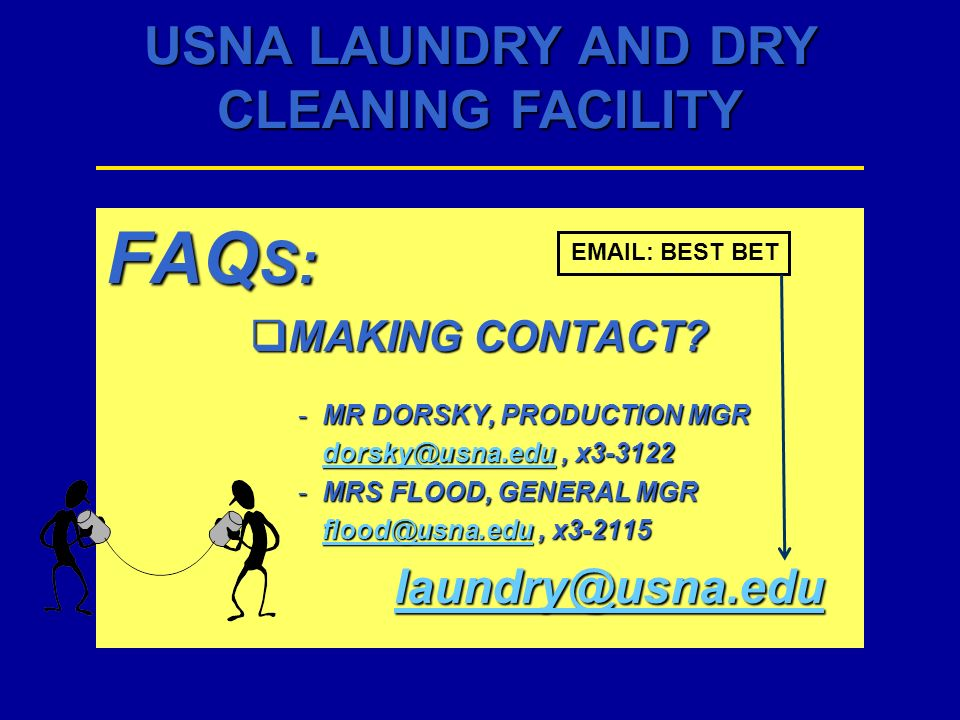 FAQS: laundry@usna.edu MAKING CONTACT MR DORSKY, PRODUCTION MGR