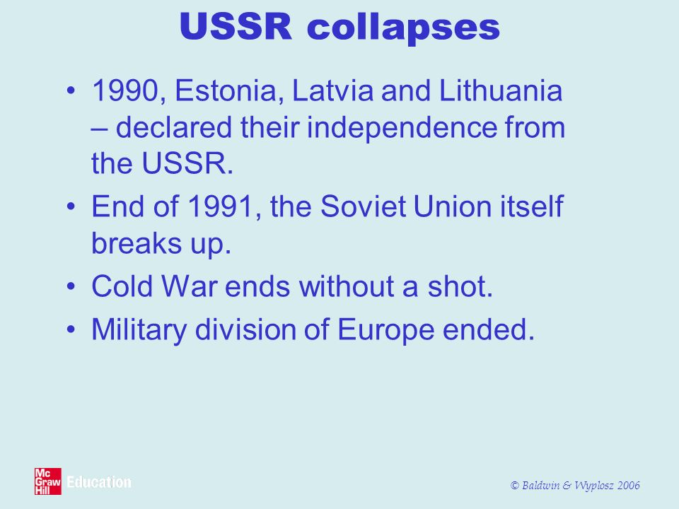 USSR collapses 1990, Estonia, Latvia and Lithuania – declared their independence from the USSR. End of 1991, the Soviet Union itself breaks up.