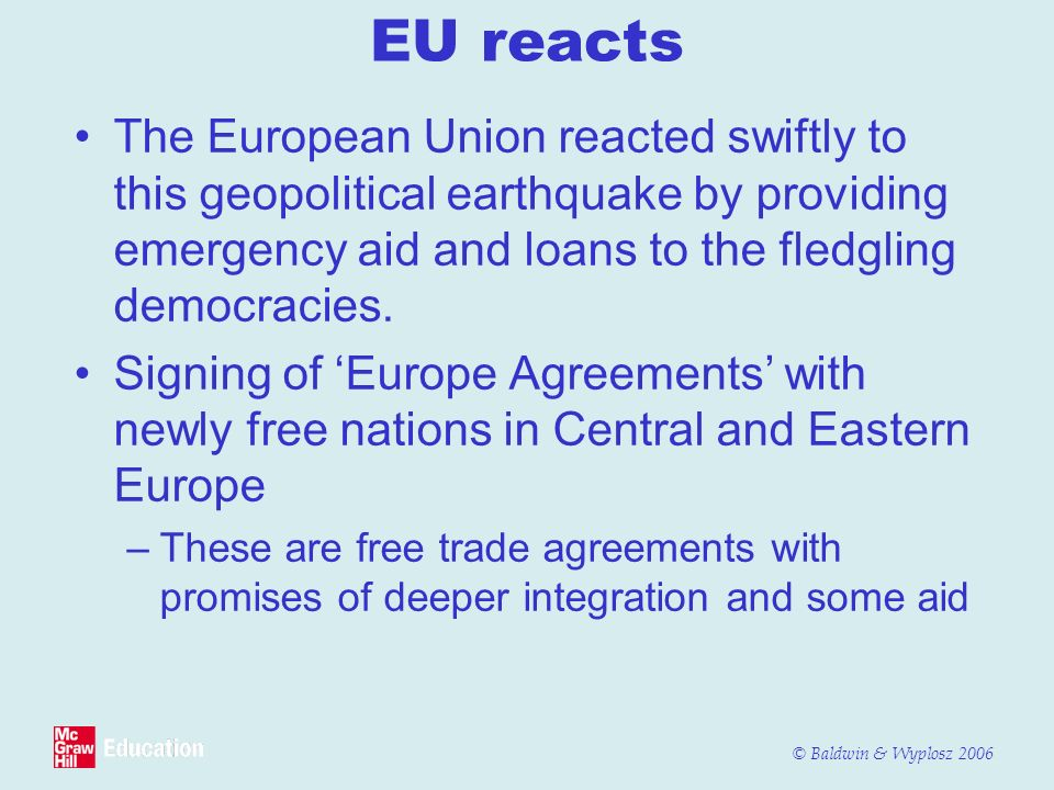 EU reacts The European Union reacted swiftly to this geopolitical earthquake by providing emergency aid and loans to the fledgling democracies.