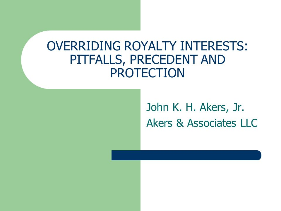 OVERRIDING ROYALTY INTERESTS: PITFALLS, PRECEDENT AND PROTECTION