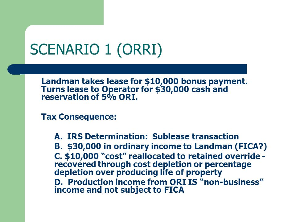 SCENARIO 1 (ORRI) Landman takes lease for $10,000 bonus payment. Turns lease to Operator for $30,000 cash and reservation of 5% ORI.