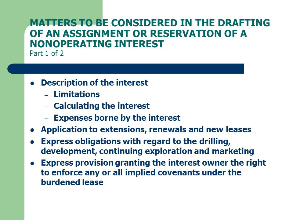 MATTERS TO BE CONSIDERED IN THE DRAFTING OF AN ASSIGNMENT OR RESERVATION OF A NONOPERATING INTEREST Part 1 of 2
