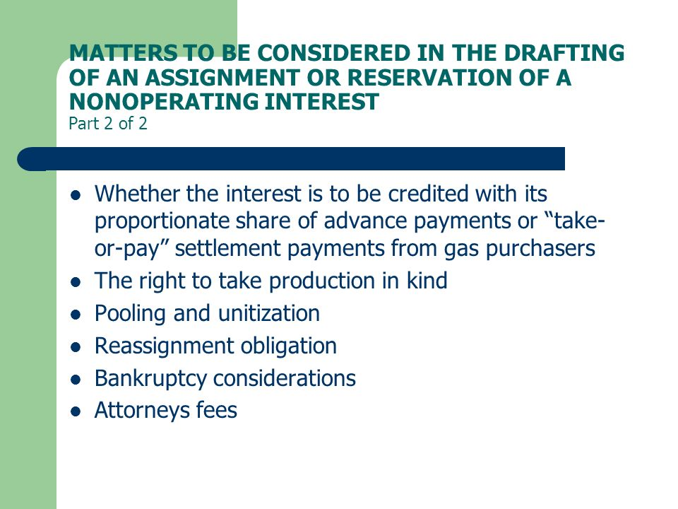 MATTERS TO BE CONSIDERED IN THE DRAFTING OF AN ASSIGNMENT OR RESERVATION OF A NONOPERATING INTEREST Part 2 of 2